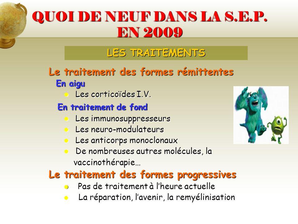 QUOI DE NEUF DANS LA S.E.P. EN 2009 Le traitement des formes rémittentes En aigu En aigu Les corticoïdes I.V. Les corticoïdes I.V. En traitement de fo