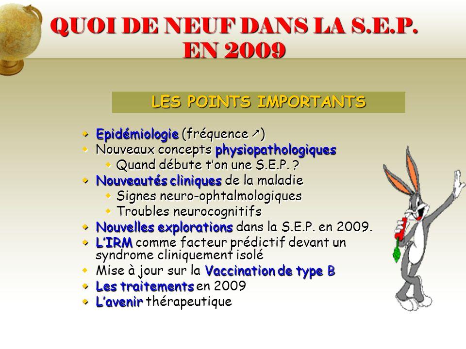 QUOI DE NEUF DANS LA S.E.P. EN 2009 Epidémiologie (fréquence ) Epidémiologie (fréquence ) Nouveaux concepts physiopathologiques Nouveaux concepts phys