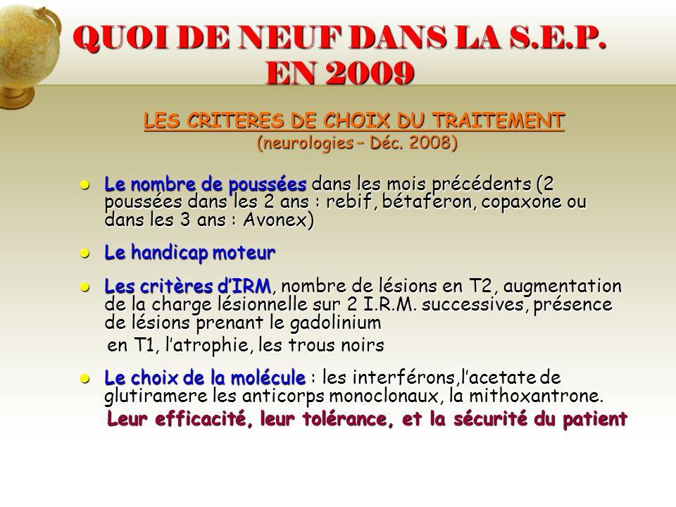 QUOI DE NEUF DANS LA S.E.P. EN 2009 LES CRITERES DE CHOIX DU TRAITEMENT (neurologies – Déc. 2008) (neurologies – Déc. 2008) Le nombre de poussées dans