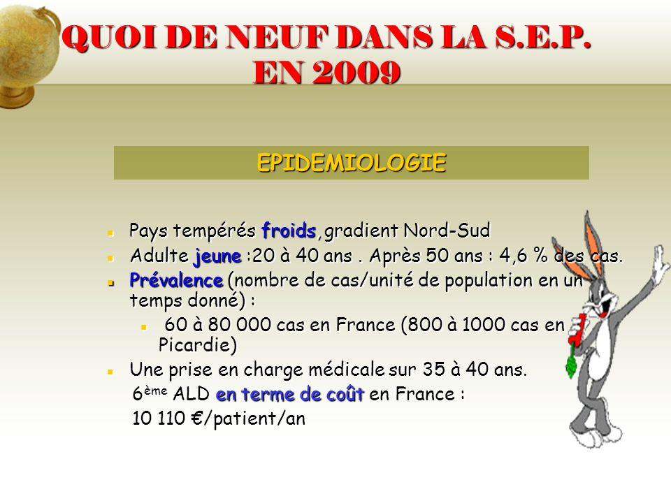 QUOI DE NEUF DANS LA S.E.P. EN 2009 Pays tempérés froids, gradient Nord-SudPays tempérés froids, gradient Nord-Sud Adulte jeune :20 à 40 ans. Après 50