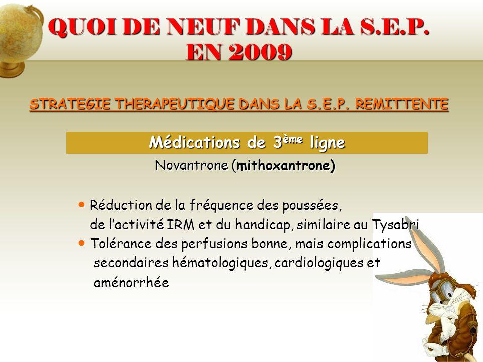 QUOI DE NEUF DANS LA S.E.P. EN 2009 STRATEGIE THERAPEUTIQUE DANS LA S.E.P. REMITTENTE Novantrone (mithoxantrone) Novantrone (mithoxantrone) Réduction