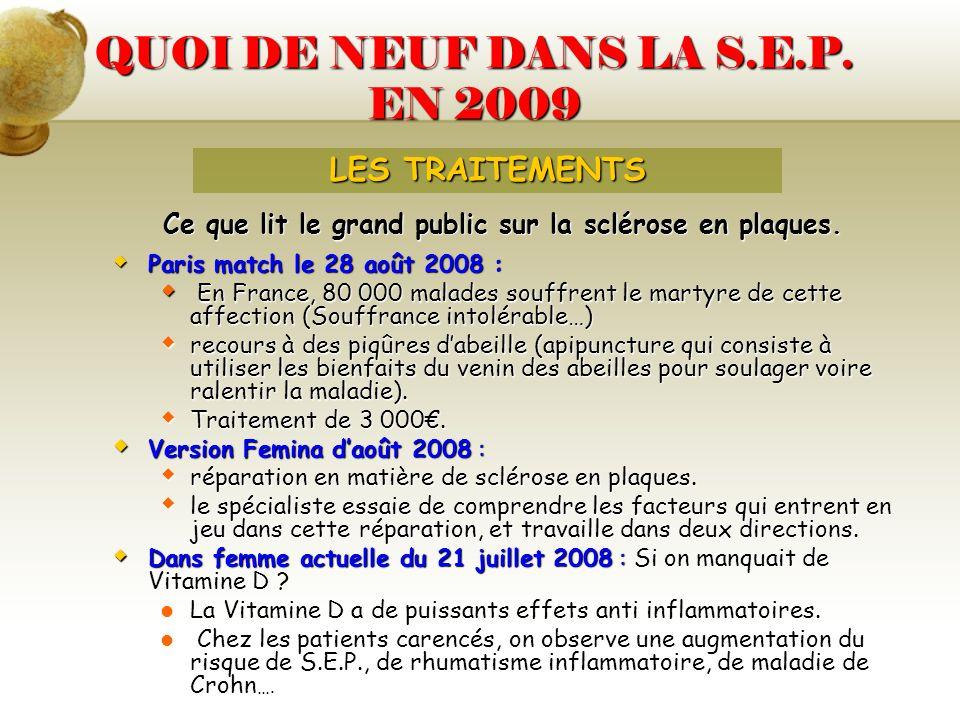 QUOI DE NEUF DANS LA S.E.P. EN 2009 Ce que lit le grand public sur la sclérose en plaques. Paris match le 28 août 2008 : Paris match le 28 août 2008 :
