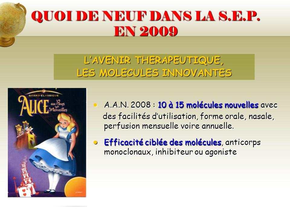QUOI DE NEUF DANS LA S.E.P. EN 2009 A.A.N. 2008 : 10 à 15 molécules nouvelles avec A.A.N. 2008 : 10 à 15 molécules nouvelles avec des facilités dutili