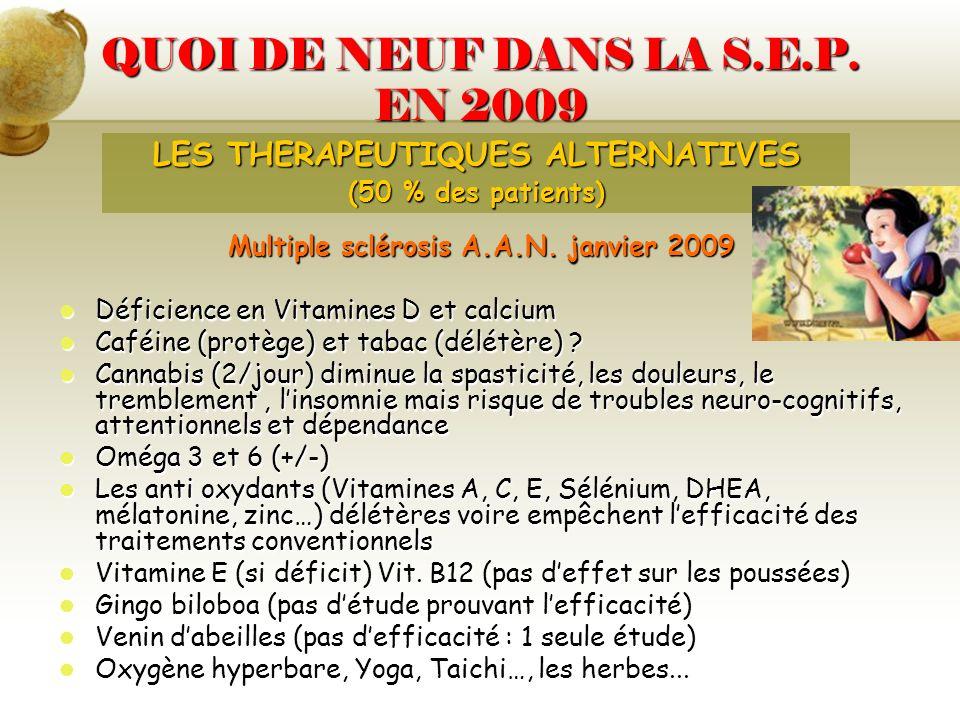 QUOI DE NEUF DANS LA S.E.P. EN 2009 Multiple sclérosis A.A.N. janvier 2009 Déficience en Vitamines D et calcium Déficience en Vitamines D et calcium C