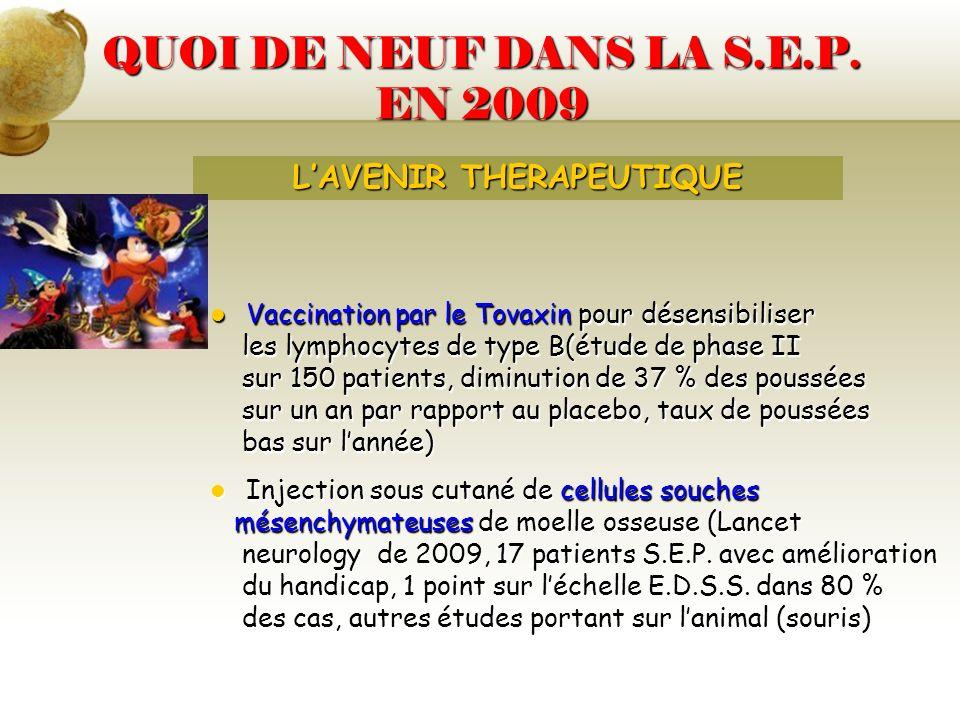 QUOI DE NEUF DANS LA S.E.P. EN 2009 Vaccination par le Tovaxin pour désensibiliser Vaccination par le Tovaxin pour désensibiliser les lymphocytes de t