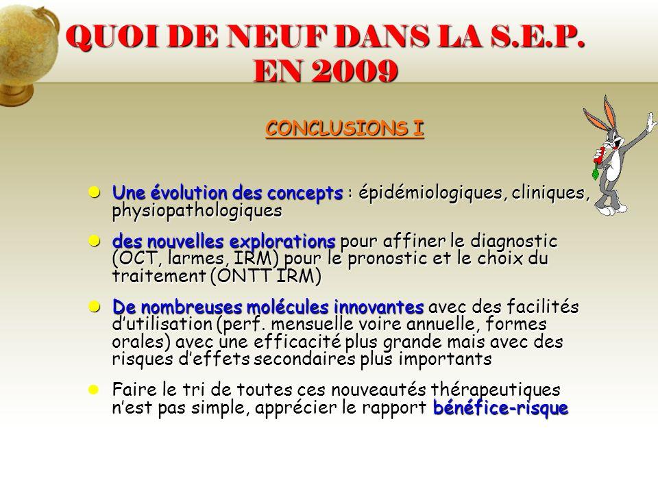 QUOI DE NEUF DANS LA S.E.P. EN 2009 CONCLUSIONS I Une évolution des concepts : épidémiologiques, cliniques, physiopathologiques Une évolution des conc