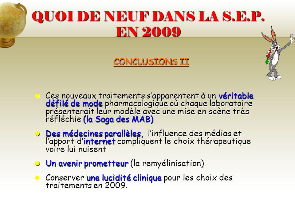 QUOI DE NEUF DANS LA S.E.P. EN 2009 CONCLUSIONS II Ces nouveaux traitements sapparentent à un véritable défilé de mode pharmacologique où chaque labor