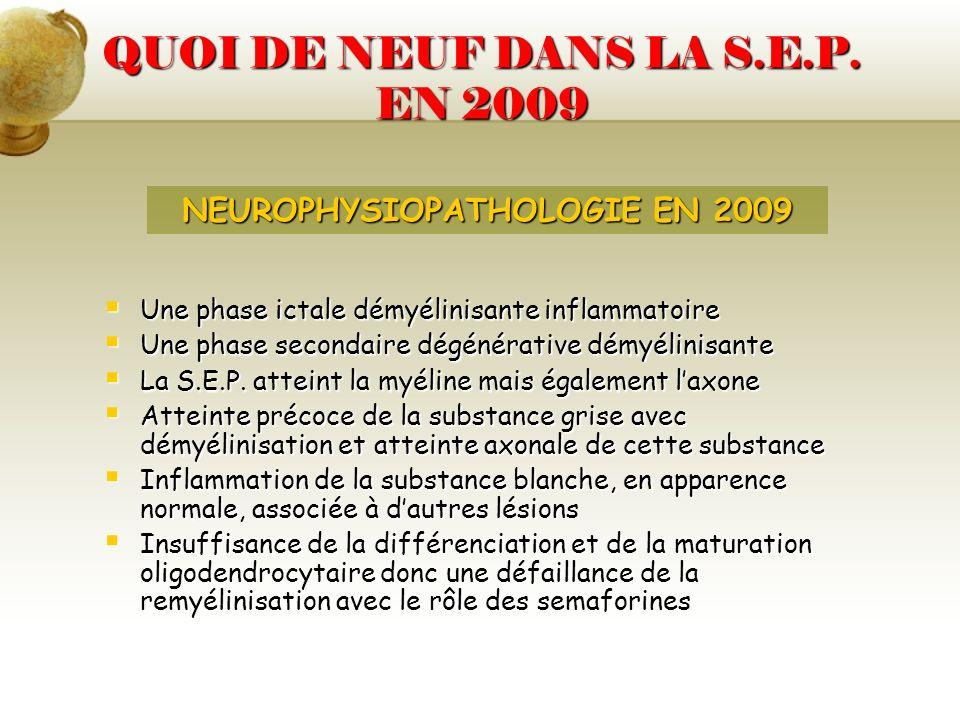 QUOI DE NEUF DANS LA S.E.P. EN 2009 NEUROPHYSIOPATHOLOGIE EN 2009 Une phase ictale démyélinisante inflammatoire Une phase ictale démyélinisante inflam