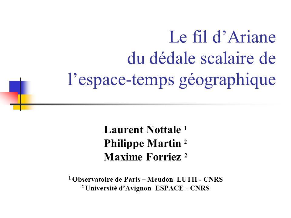 Le fil dAriane du dédale scalaire de lespace-temps géographique Laurent Nottale 1 Philippe Martin 2 Maxime Forriez 2 1 Observatoire de Paris – Meudon