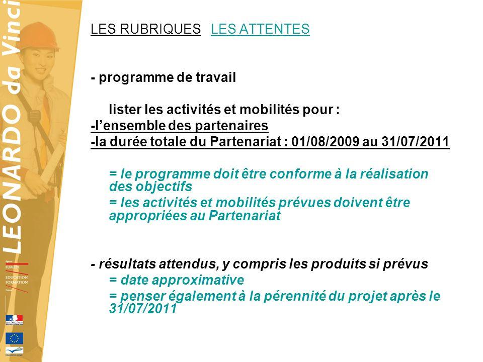 LES RUBRIQUES LES ATTENTES - programme de travail lister les activités et mobilités pour : -lensemble des partenaires -la durée totale du Partenariat