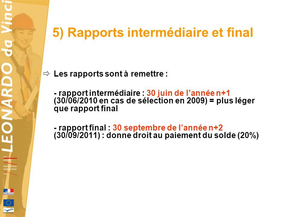 5) Rapports intermédiaire et final Les rapports sont à remettre : - rapport intermédiaire : 30 juin de lannée n+1 (30/06/2010 en cas de sélection en 2