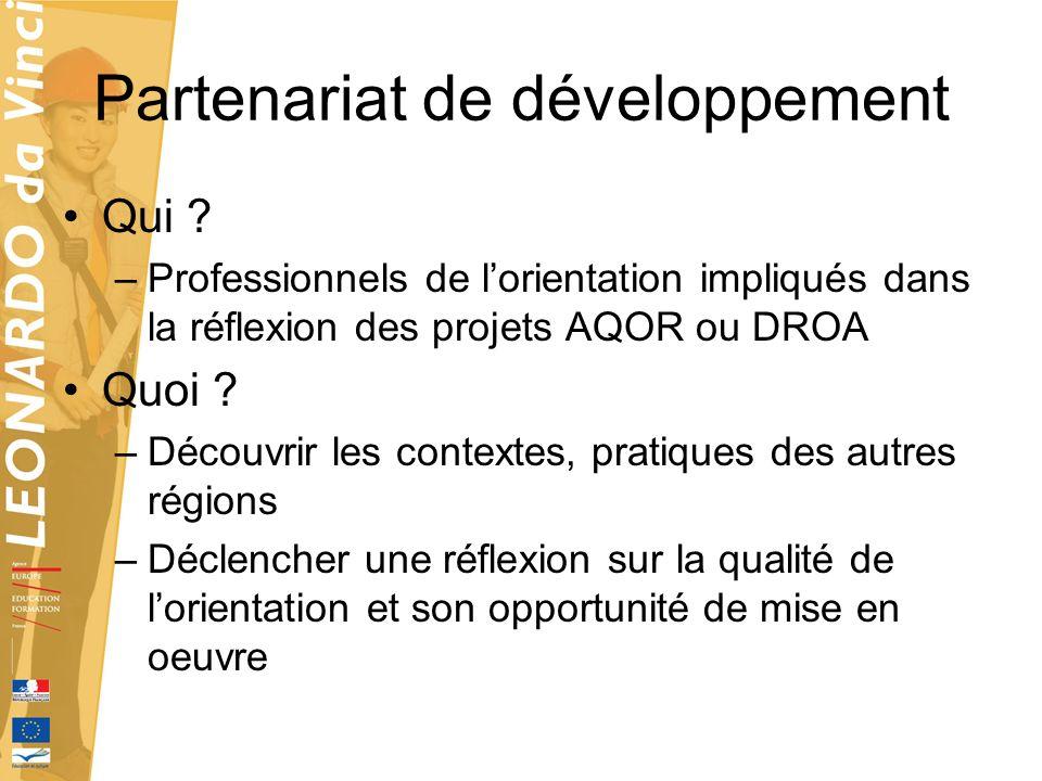 Partenariat de développement Qui ? –Professionnels de lorientation impliqués dans la réflexion des projets AQOR ou DROA Quoi ? –Découvrir les contexte