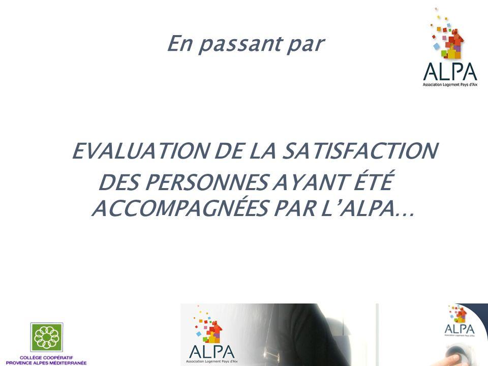 De l évaluation de la satisfaction des ex-usagers À … ETUDE QUALITATIVE DE LA SATISFACTION des PERSONNES ACCOMPAGNEES par l ALPA Et des EFFETS de l ACCOMPAGNEMENT SOCIAL Sur leur TRAJECTOIRE
