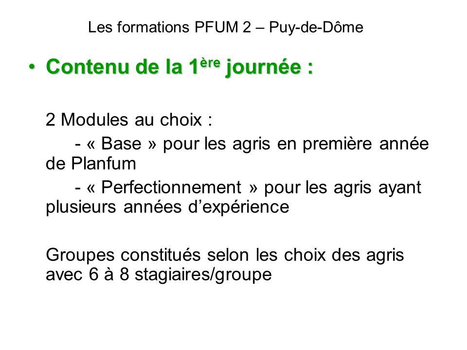 Les formations PFUM 2 – Puy-de-Dôme Contenu de la 1 ère journée :Contenu de la 1 ère journée : 2 Modules au choix : - « Base » pour les agris en premi