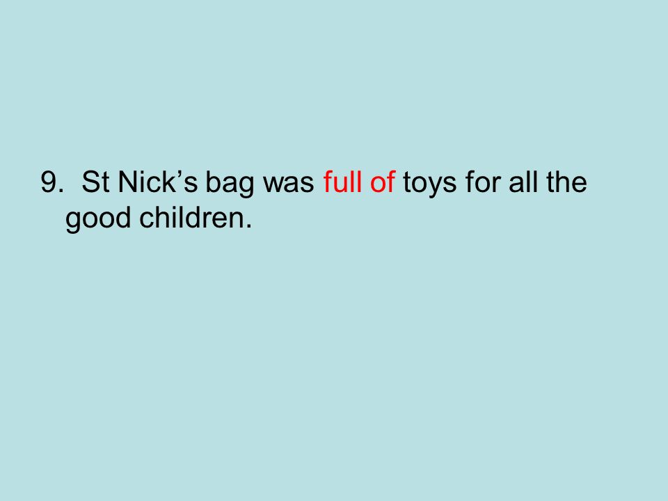 9. St Nicks bag was full of toys for all the good children.
