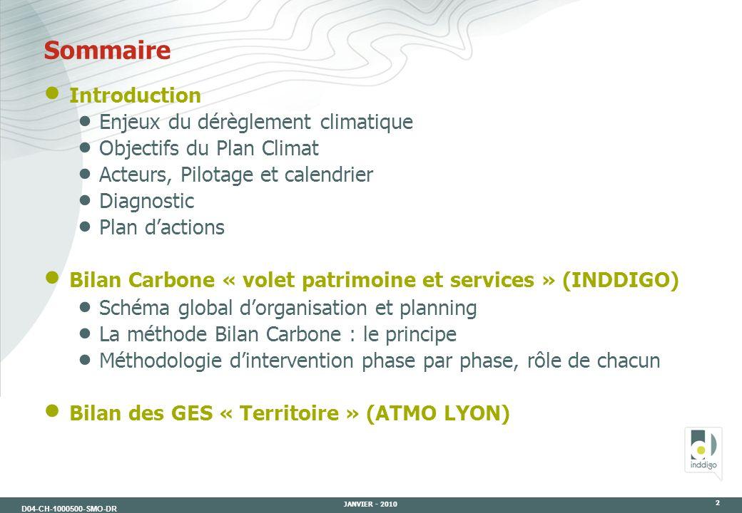 D04-CH-1000500-SMO-DR JANVIER - 2010 2 Introduction Enjeux du dérèglement climatique Objectifs du Plan Climat Acteurs, Pilotage et calendrier Diagnost