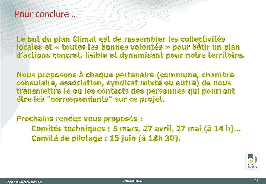 D04-CH-1000500-SMO-DR JANVIER - 2010 26 Pour conclure … Le but du plan Climat est de rassembler les collectivités locales et « toutes les bonnes volon