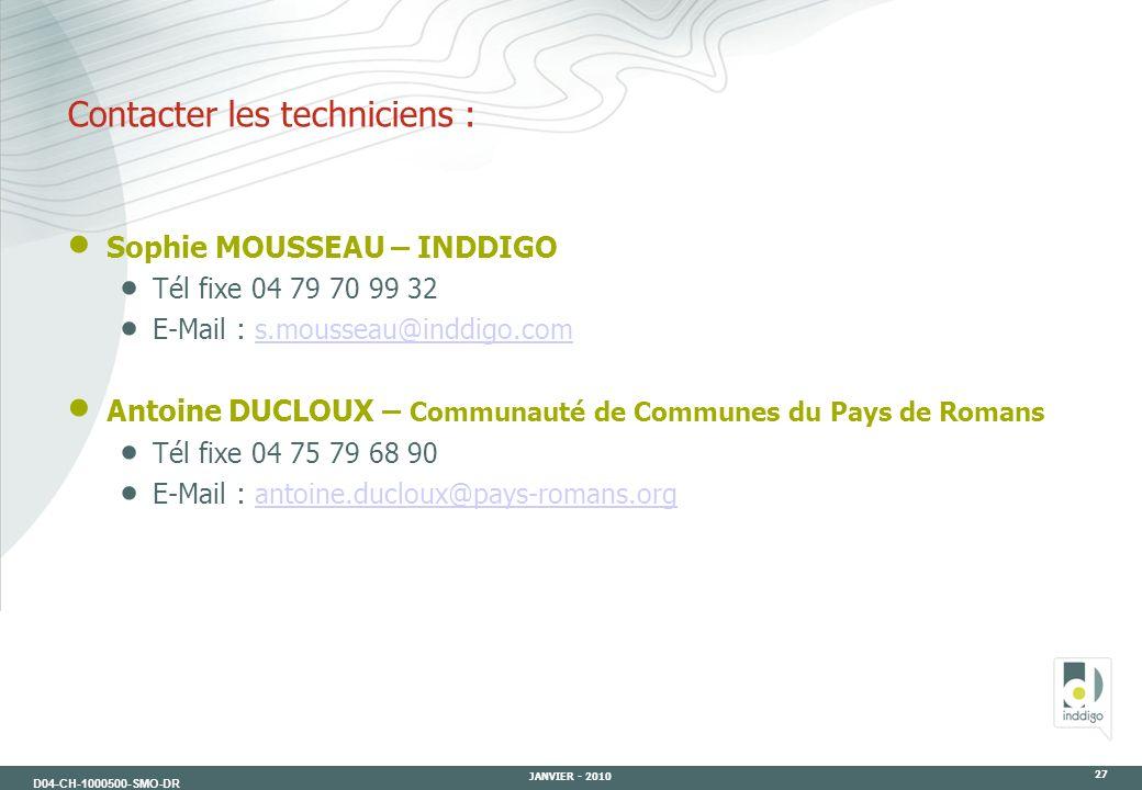 D04-CH-1000500-SMO-DR JANVIER - 2010 27 Contacter les techniciens : Sophie MOUSSEAU – INDDIGO Tél fixe 04 79 70 99 32 E-Mail : s.mousseau@inddigo.coms
