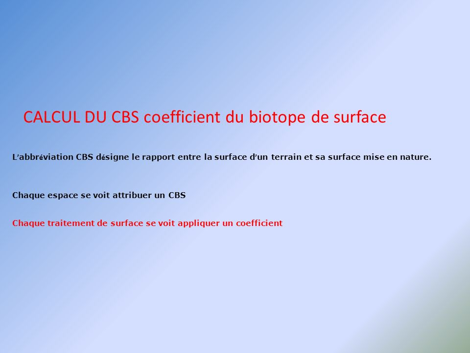 CALCUL DU CBS coefficient du biotope de surface L abbr é viation CBS d é signe le rapport entre la surface d un terrain et sa surface mise en nature.