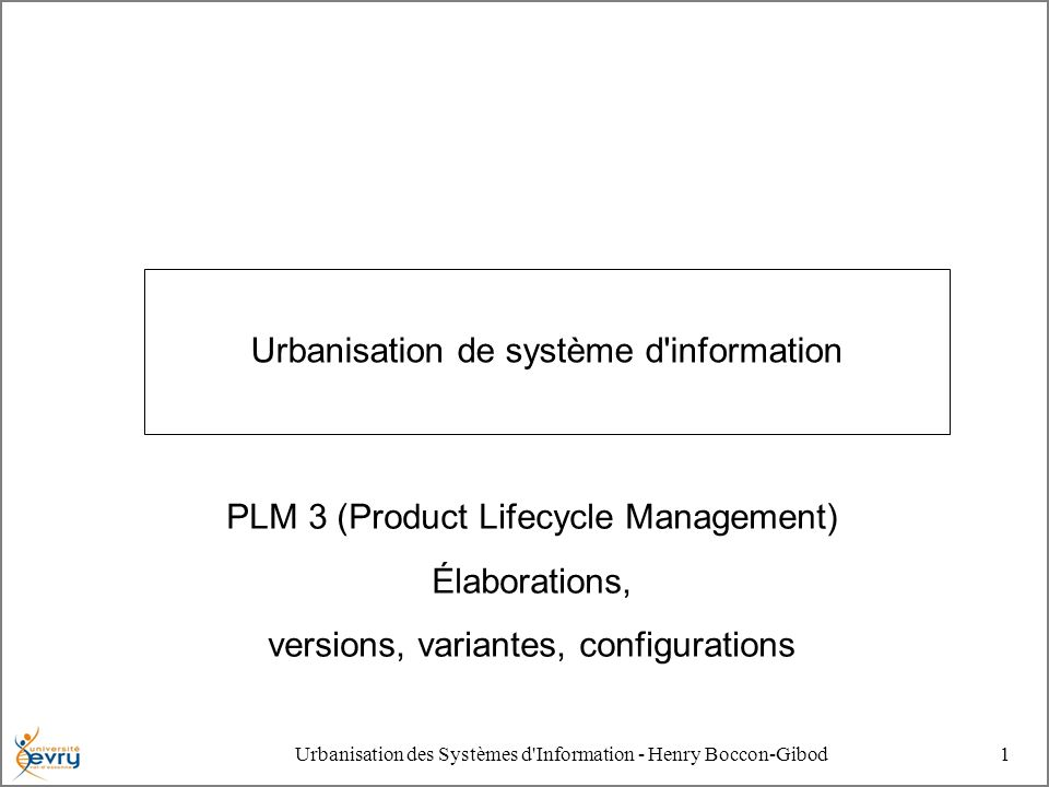 Urbanisation des Systèmes d'Information - Henry Boccon-Gibod1 Urbanisation de système d'information PLM 3 (Product Lifecycle Management) Élaborations,