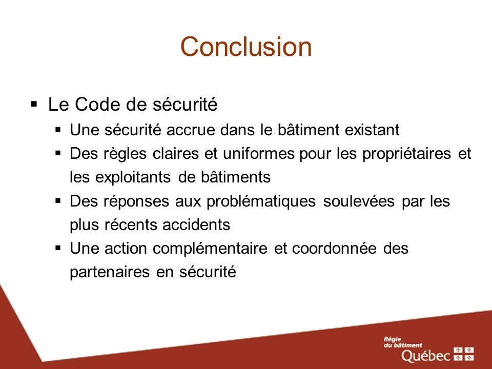 Conclusion Le Code de sécurité Une sécurité accrue dans le bâtiment existant Des règles claires et uniformes pour les propriétaires et les exploitants