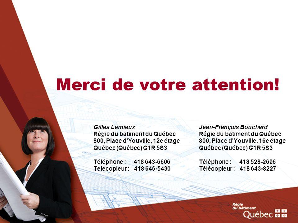 Merci de votre attention! Jean-François Bouchard Régie du bâtiment du Québec 800, Place d'Youville, 16e étage Québec (Québec) G1R 5S3 Téléphone : 418