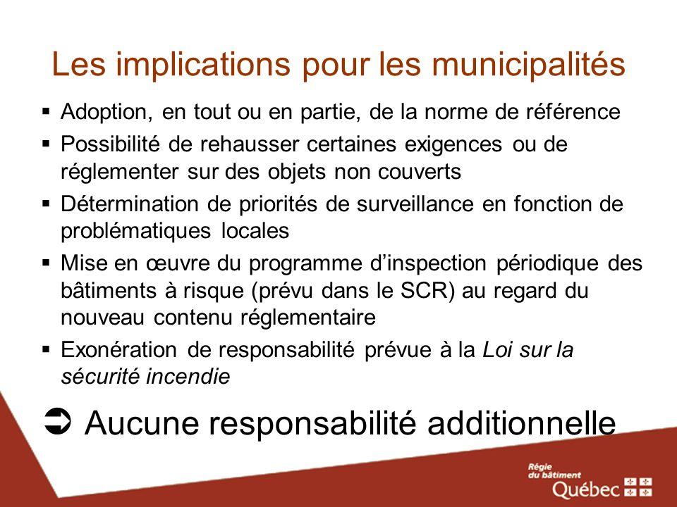 Les implications pour les municipalités Adoption, en tout ou en partie, de la norme de référence Possibilité de rehausser certaines exigences ou de ré