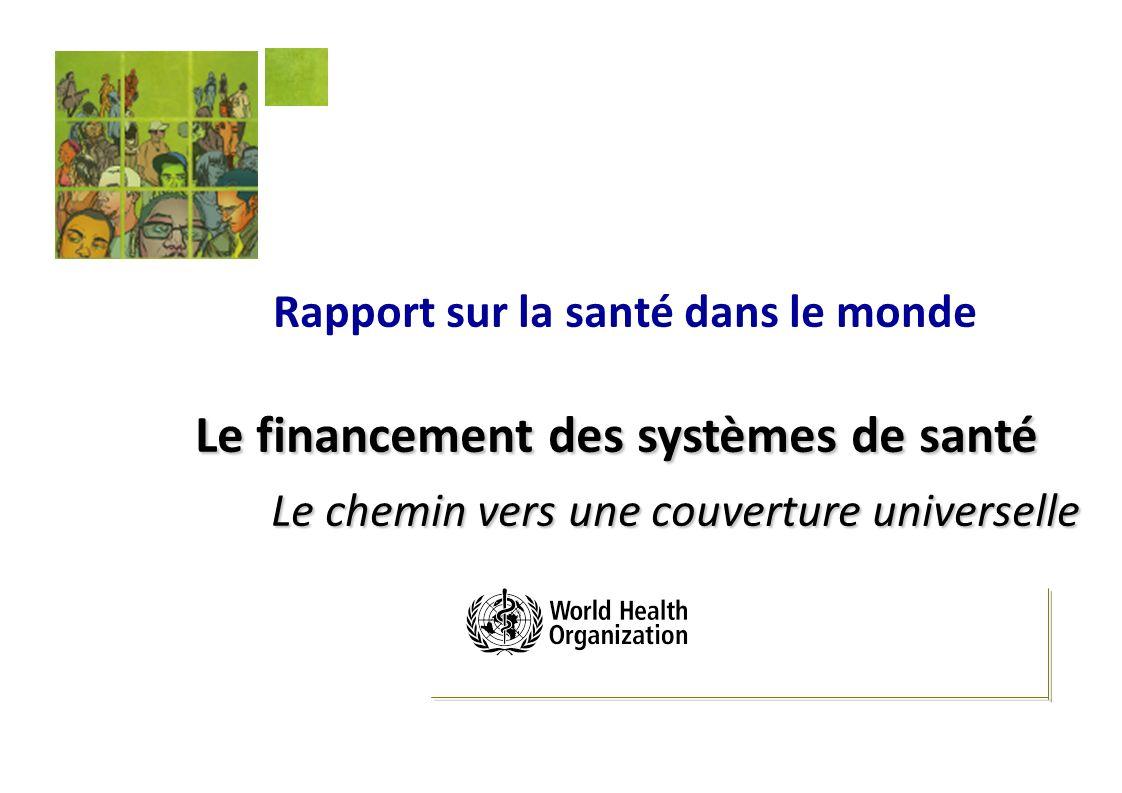 Rapport sur la santé dans le monde Le financement des systèmes de santé Le chemin vers une couverture universelle Le chemin vers une couverture universelle
