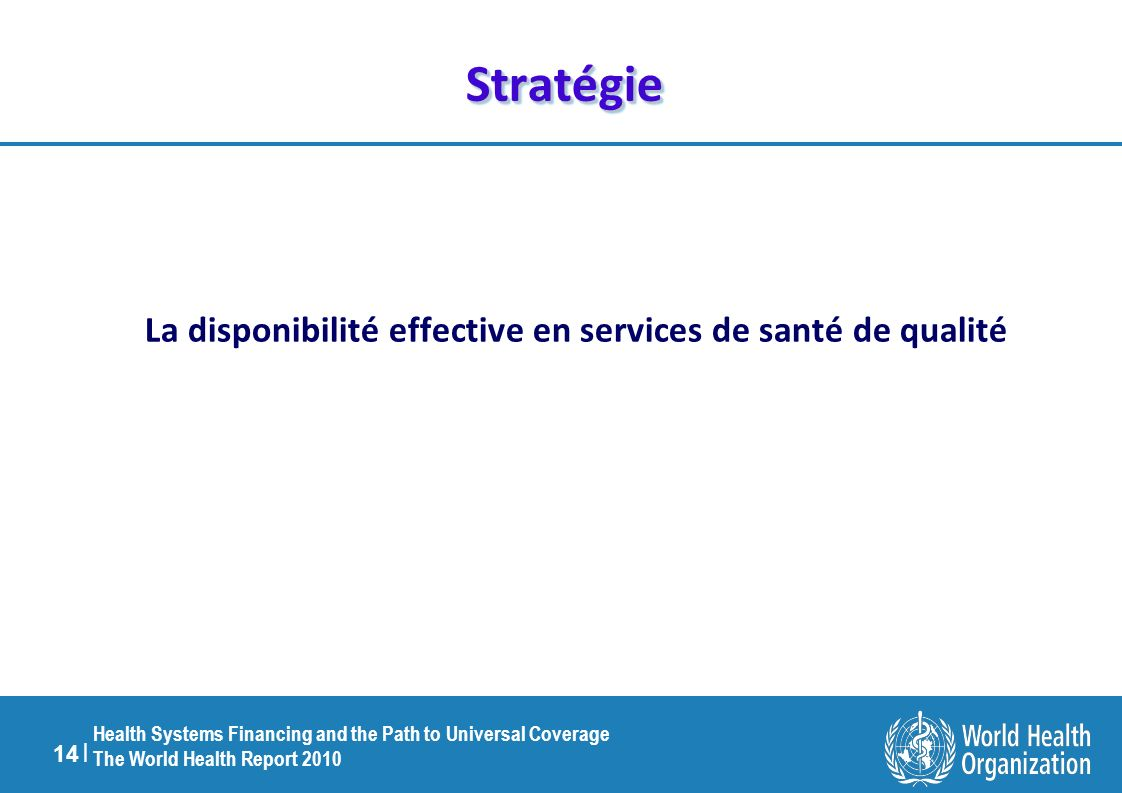 14 | Health Systems Financing and the Path to Universal Coverage The World Health Report 2010 StratégieStratégie La disponibilité effective en service