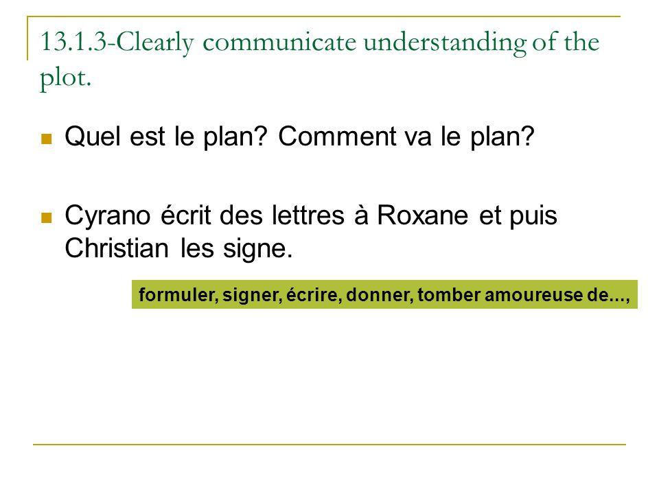 13.1.3-Clearly communicate understanding of the plot. Quel est le plan? Comment va le plan? Cyrano écrit des lettres à Roxane et puis Christian les si