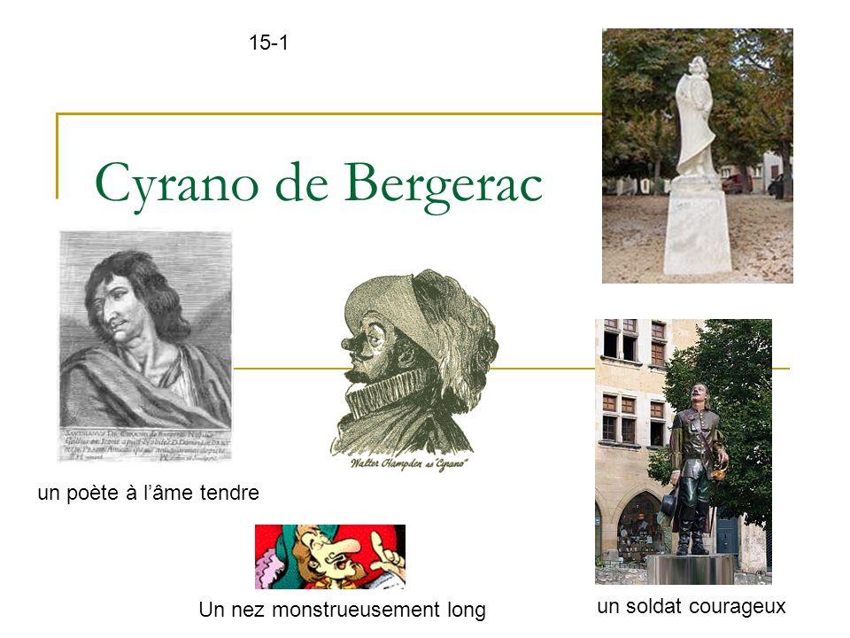 Cyrano de Bergerac un poète à lâme tendre un soldat courageux Un nez monstrueusement long 15-1