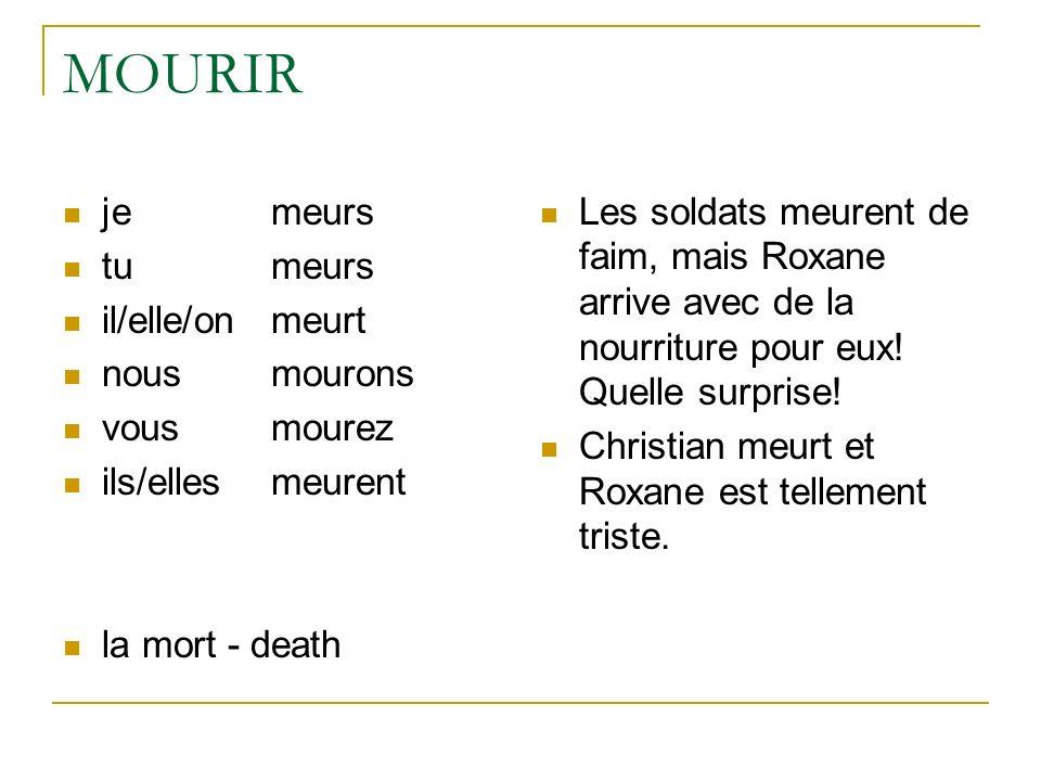 MOURIR je meurs tu meurs il/elle/on meurt nous mourons vous mourez ils/ellesmeurent la mort - death Les soldats meurent de faim, mais Roxane arrive av