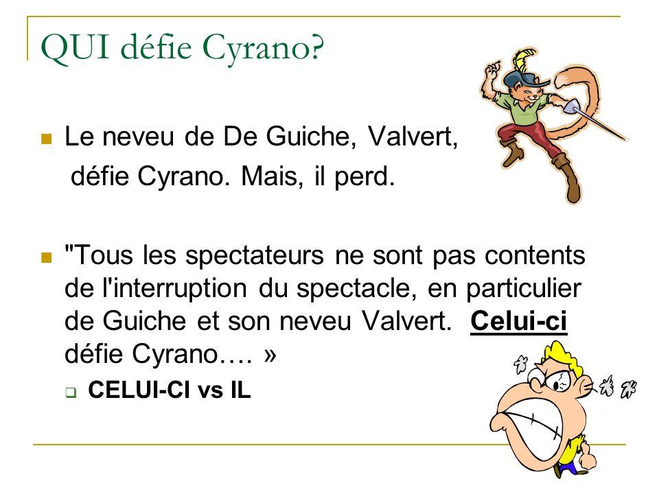 QUI défie Cyrano? Le neveu de De Guiche, Valvert, défie Cyrano. Mais, il perd.