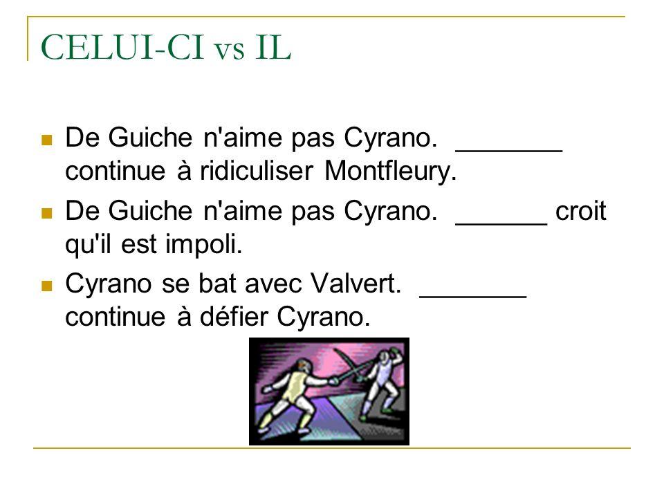 De Guiche n'aime pas Cyrano. _______ continue à ridiculiser Montfleury. De Guiche n'aime pas Cyrano. ______ croit qu'il est impoli. Cyrano se bat avec