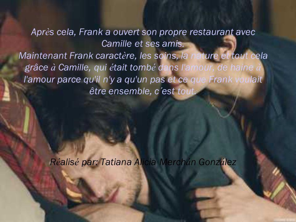 Apr è s cela, Frank a ouvert son propre restaurant avec Camille et ses amis. Maintenant Frank caract è re, les soins, la nature et tout cela grâce à C