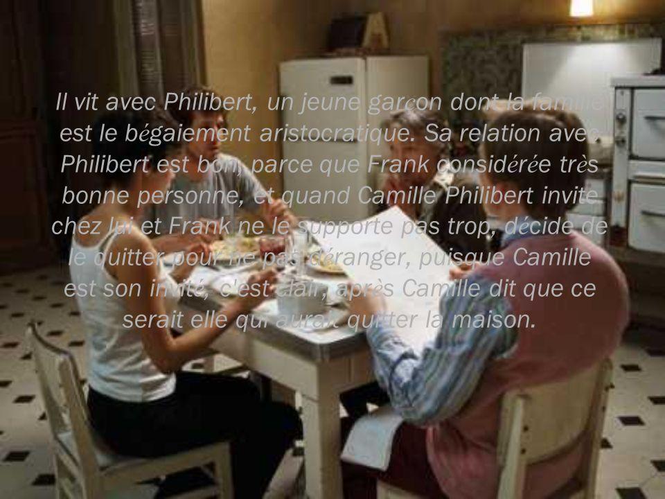 Il vit avec Philibert, un jeune gar ç on dont la famille est le b é gaiement aristocratique. Sa relation avec Philibert est bon, parce que Frank consi