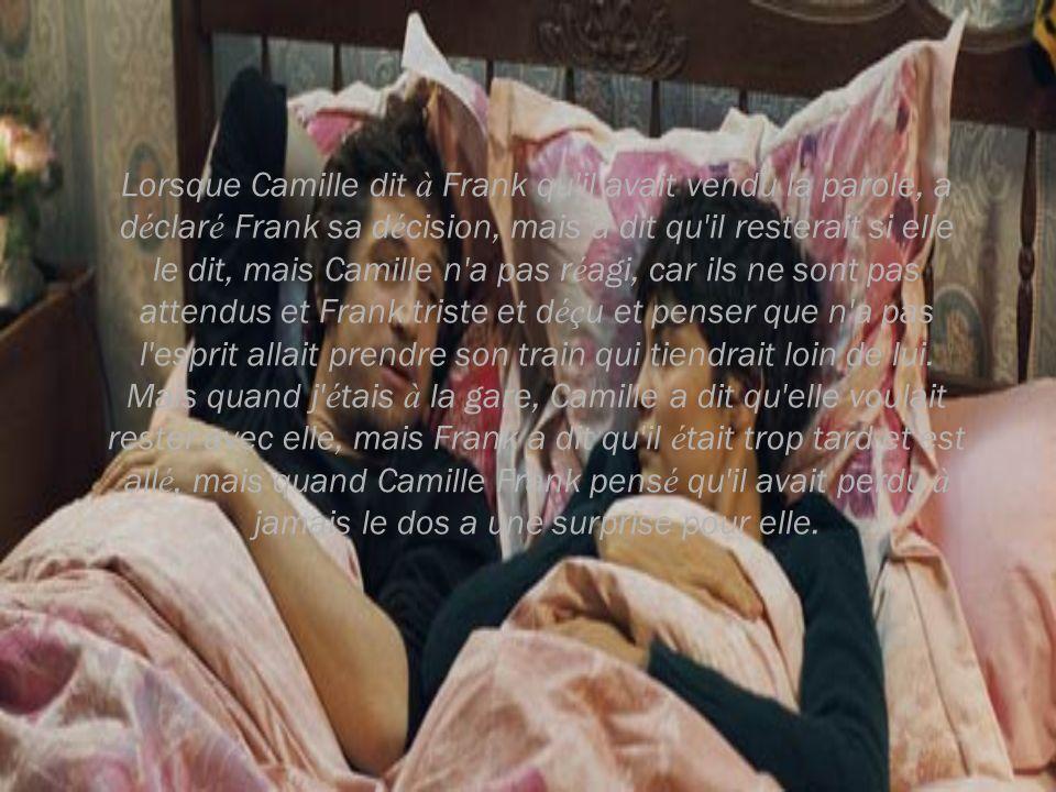 Lorsque Camille dit à Frank qu'il avait vendu la parole, a d é clar é Frank sa d é cision, mais a dit qu'il resterait si elle le dit, mais Camille n'a