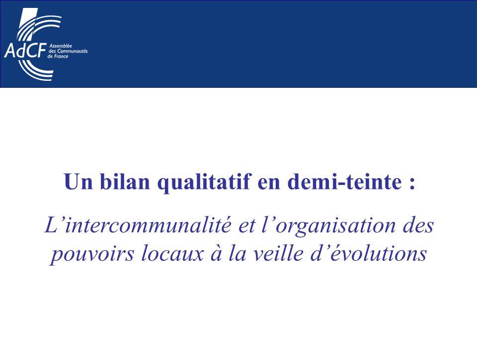 Un bilan qualitatif en demi-teinte : Lintercommunalité et lorganisation des pouvoirs locaux à la veille dévolutions