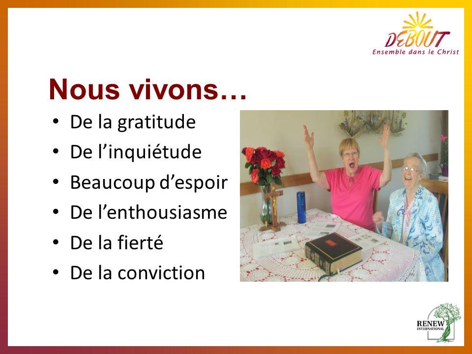 Nous vivons… De la gratitude De linquiétude Beaucoup despoir De lenthousiasme De la fierté De la conviction