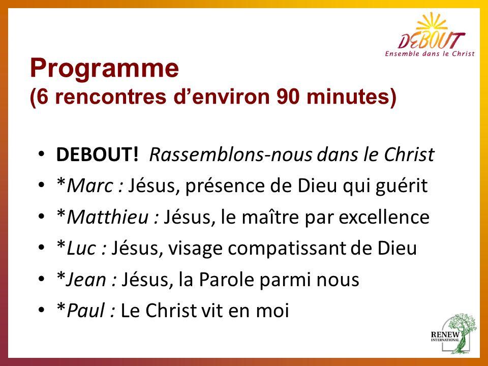 Programme (6 rencontres denviron 90 minutes) DEBOUT! Rassemblons-nous dans le Christ *Marc : Jésus, présence de Dieu qui guérit *Matthieu : Jésus, le