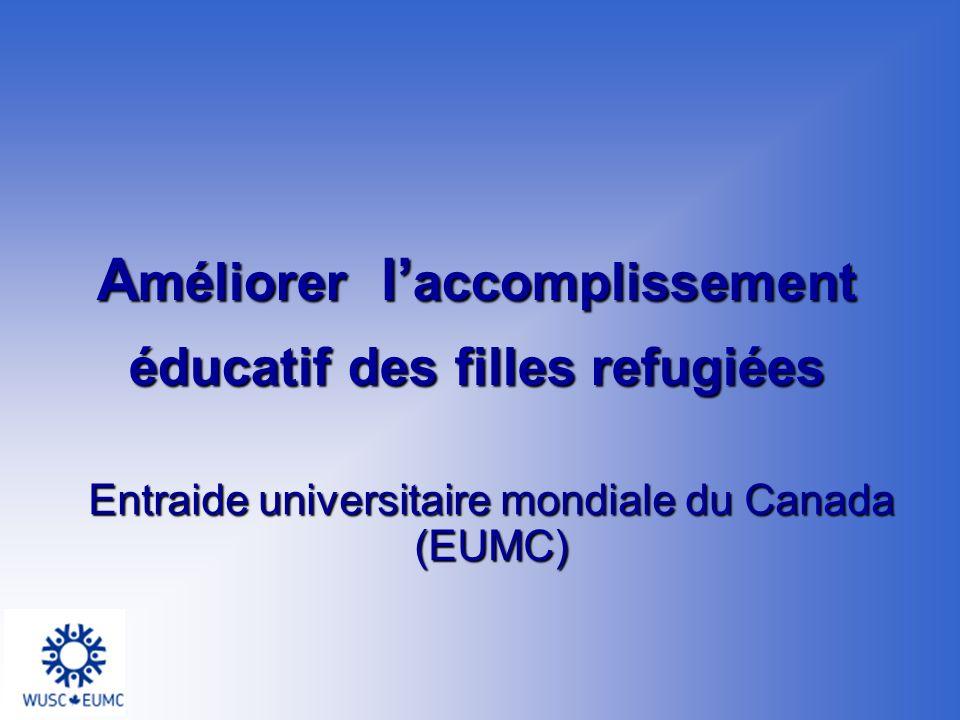 A méliorer l accomplissement éducatif des filles refugiées Entraide universitaire mondiale du Canada (EUMC)