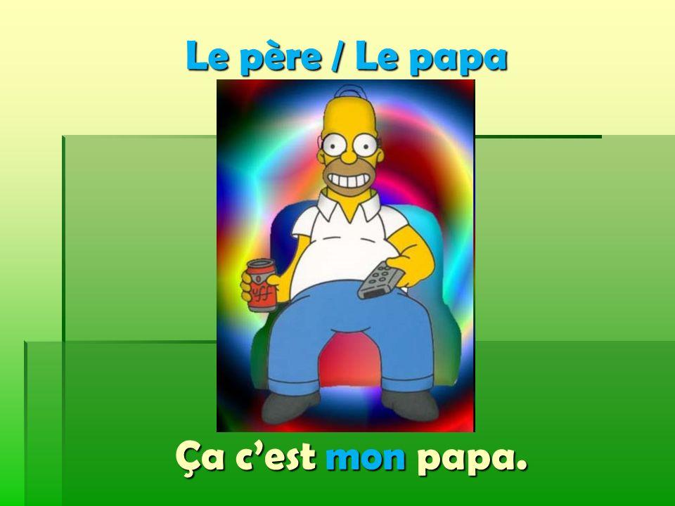 Le père / Le papa Ça cest mon papa.