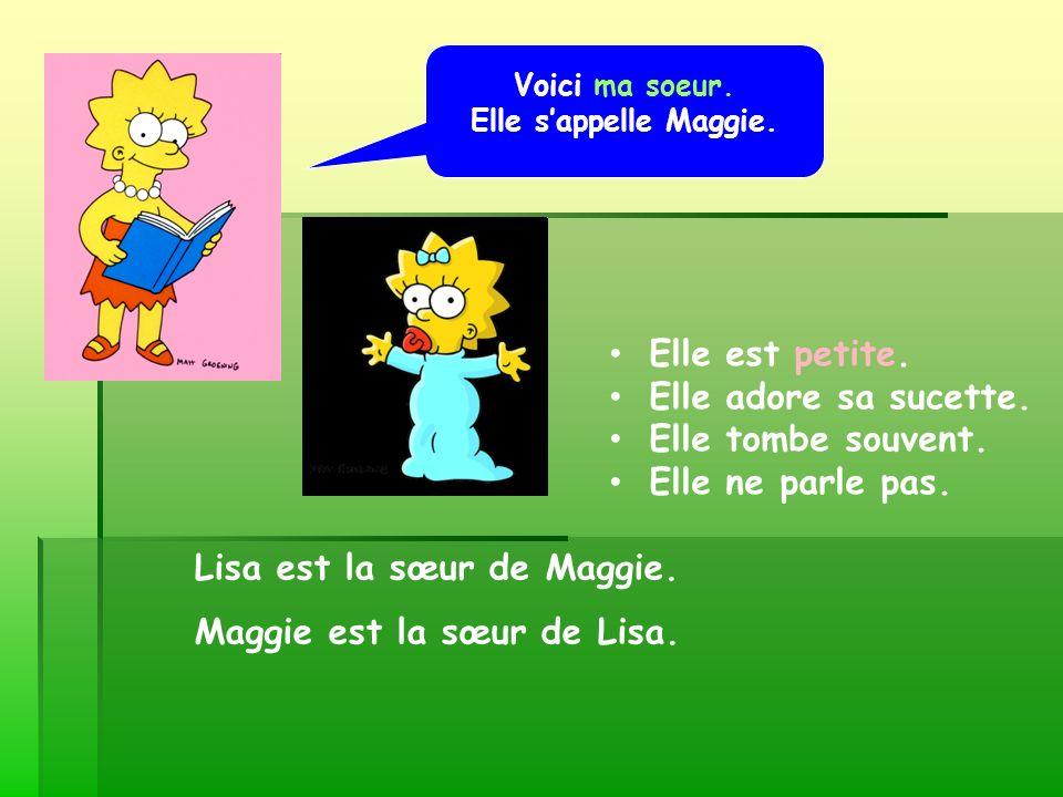 Voici ma soeur. Elle sappelle Maggie. Lisa est la sœur de Maggie. Maggie est la sœur de Lisa. Elle est petite. Elle adore sa sucette. Elle tombe souve