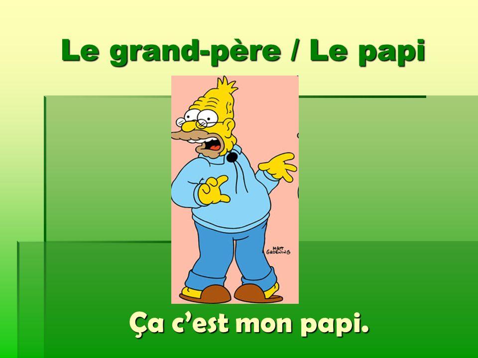 Le grand-père / Le papi Ça cest mon papi.