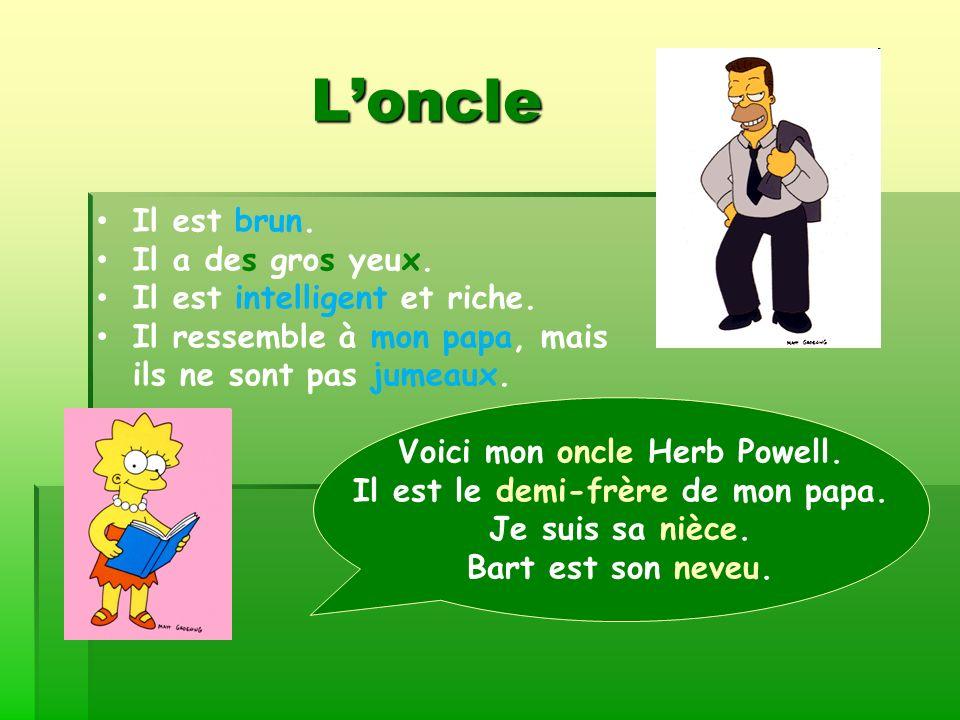 Loncle Loncle Voici mon oncle Herb Powell. Il est le demi-frère de mon papa. Je suis sa nièce. Bart est son neveu. Il est brun. Il a des gros yeux. Il