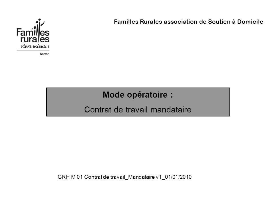 Familles Rurales association de Soutien à Domicile Mode opératoire : Contrat de travail mandataire GRH M 01 Contrat de travail_Mandataire v1_01/01/201