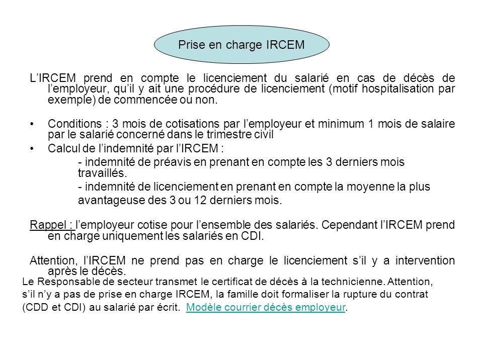 Prise en charge IRCEM LIRCEM prend en compte le licenciement du salarié en cas de décès de lemployeur, quil y ait une procédure de licenciement (motif
