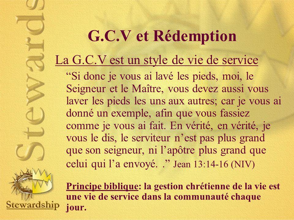 La G.C.V est un style de vie de service Si donc je vous ai lavé les pieds, moi, le Seigneur et le Maître, vous devez aussi vous laver les pieds les uns aux autres; car je vous ai donné un exemple, afin que vous fassiez comme je vous ai fait.