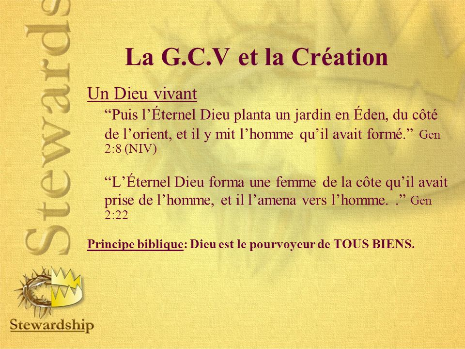 La G.C.V et la Création Un Dieu vivant Puis lÉternel Dieu planta un jardin en Éden, du côté de lorient, et il y mit lhomme quil avait formé.