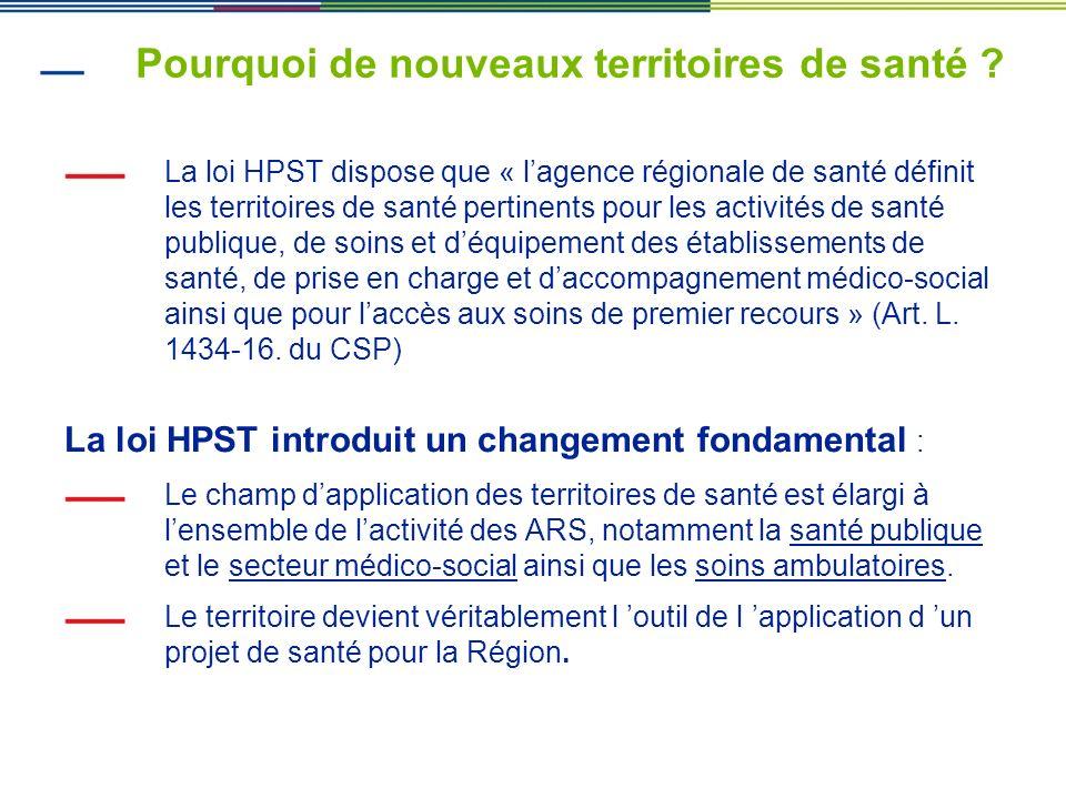 Pourquoi de nouveaux territoires de santé ? La loi HPST dispose que « lagence régionale de santé définit les territoires de santé pertinents pour les